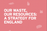 Industry welcomes 'bold and radical' Resources and Waste Strategy