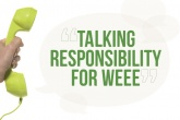 Talking responsibility for WEEE